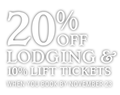 20% Off Lodging & 10% Off Lift Tickets